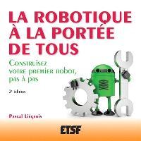 La robotique à la portée de tous : construisez votre premier robot, pas à pas