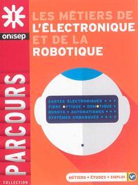 Les métiers de l'électronique et de la robotique : cartes électroniques, fibre, optique, domotique, robots, automatismes, systèmes embarqués