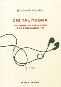 Digital magma : de l'utopie des rave parties à la génération MP3