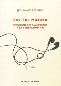 Digital magma : de l'utopie des rave parties à la génération MP3