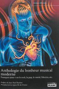 Anthologie du bonheur musical moderne : pourquoi aime-t-on le rock, la pop, le jazz, le metal, le funk, l'électro, le punk, etc. ?