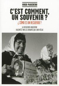C'est comment, un souvenir ? : la dictature argentine racontée par les enfants qui l'ont vécue = Como es un recuerdo ?