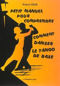 Petit manuel pour comprendre comment danser le tango de base : écrit par un tanguero amateur, observateur, créateur et autodidacte