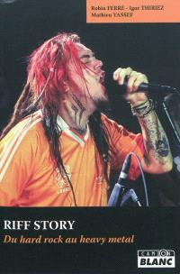 Riff story : du hard rock au heavy metal