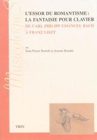 L'essor du romantisme : la fantaisie pour clavier : de Carl Philipp Emmanuel Bach à Franz Liszt