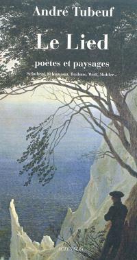 Le lied : poètes et paysages : Schubert, Schumann, Brahms, Wolf, Mahler...