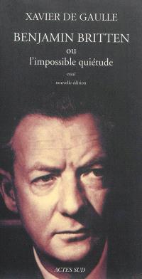 Benjamin Britten ou L'impossible quiétude : essai