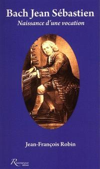 Bach Jean Sébastien : naissance d'une vocation