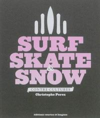 Surf, skate & snow : contre-cultures
