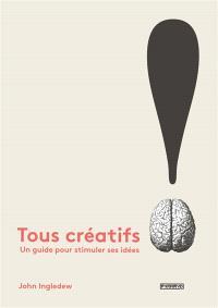 Tous créatifs ! : un guide pour stimuler ses idées