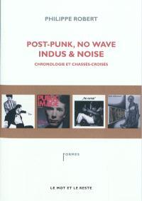 Post punk, no wave, indus & noise : chronologie et chassés-croisés