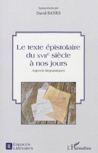 Le texte épistolaire du XVIIe siècle à nos jours : aspects linguistiques