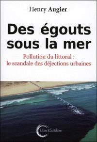 Des égouts sous la mer : pollution du littoral : le scandale des déjections urbaines