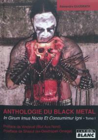 Anthologie du black metal. Volume 1, In girum imus nocte et consumimur igni