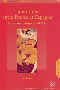 La musique entre France et Espagne : interactions stylistiques. Volume 1, 1870-1939