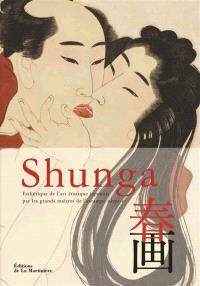 Shunga : esthétique de l'art érotique japonais par les grands maîtres de l'estampe ukiyo-e