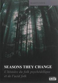 Seasons they change : l'histoire du rock psychédélique et de l'acid folk