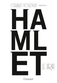 Hamlet le vrai : d'après une oeuvre retrouvée de William Shakespeare