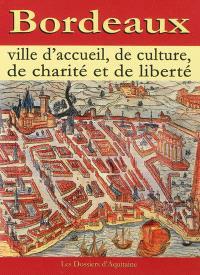 Bordeaux : ville d'accueil, de culture, de charité et de liberté