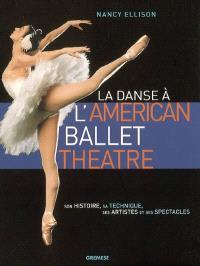 La danse à l'American ballet theatre : son histoire, sa technique, ses artistes et ses spectacles