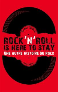Rock'n'roll is here to stay : une autre histoire du rock