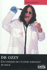 Docteur Ozzy : fiez-vous à lui : les conseils de l'ultime survivant du rock