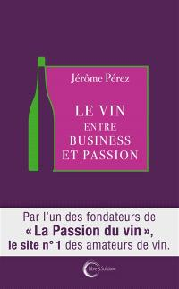 Le vin : entre business et passion
