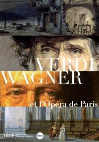 Verdi, Wagner et l'Opéra de Paris : exposition, Bibliothèque-musée de l'Opéra de Paris, du 17 décembre 2013 au 9 mars 2014