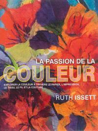 La passion de la couleur : explorer la couleur à travers le papier, l'impression, le tissu, le fil et la couture