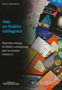 Répertoire critique du théâtre contemporain pour la jeunesse. Volume 2, Vers un théâtre contagieux