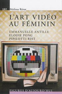 L'art vidéo au féminin : Emmanuelle Antille, Elodie Pong, Pipilotti Rist