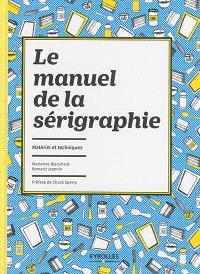 Le manuel de la sérigraphie : matériel et techniques