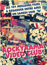 Rockyrama vidéo club : les 101 meilleurs films à regarder entre amis un samedi soir