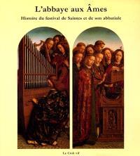 L'abbaye aux âmes : histoire du Festival de Saintes et de son abbatiale
