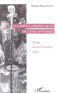 Les populations akan de la Côte-d'Ivoire : Brong, Baoulé Assabou, Agni