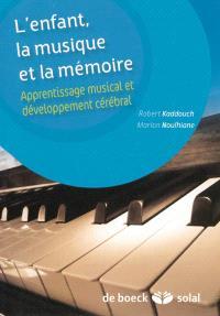 L'enfant, la musique et la mémoire : apprentissage musical et développement cérébral