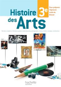 Histoire des arts 3e : peinture, sculpture, littérature, poésie, bande dessinée, photographie, cinéma, théâtre, musique, architecture