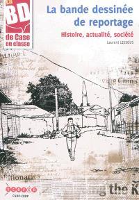La bande dessinée de reportage : histoire, actualité, société