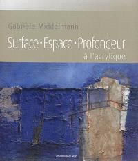 Surface, espace, profondeur à l'acrylique