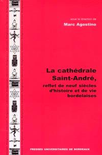 La cathédrale Saint-André, reflet de neuf siècles d'histoire et de vies bordelaises