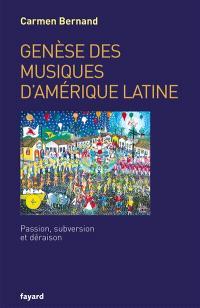 Genèse des musiques d'Amérique latine : passion, subversion et déraison