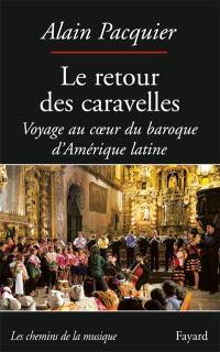 Le retour des caravelles : voyage au coeur du baroque d'Amérique latine
