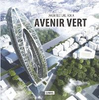 Architecture pour un avenir vert = Architecture for a avenir vert