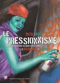 Le pressionnisme, 1970-1990 : les chefs-d'oeuvre du graffiti sur toile de Basquiat à Bando : exposition à la Pinacothèque de Paris, du 12 mars au 13 septembre 2015