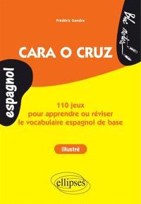 Cara o cruz : 110 jeux pour apprendre ou réviser le vocabulaire espagnol de base : illustré
