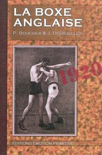 La boxe anglaise : traité indispensable aux débutants, aux amateurs, aux combattants