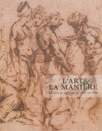 L'art & la manière : dessins et tableaux : ca 1520-ca 1610