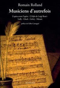 Musiciens d'autrefois : l'opéra avant l'opéra, l'Orfeo de Luigi Rossi, Lully, Gluck, Grétry, Mozart