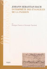 Johann Sebastian Bach, interprète des Evangiles de la Passion : approches stylistiques des Passions selon saint Jean et selon saint Matthieu