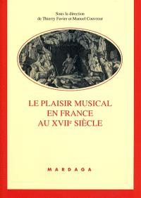Le plaisir musical en France au XVIIe siècle